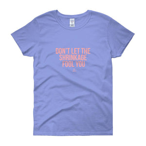 Don't Let The Shrinkage Fool You - Women's short sleeve t-shirt
