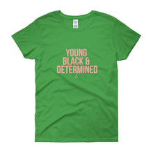 Load image into Gallery viewer, Young Black and Determined - Women's short sleeve t-shirt