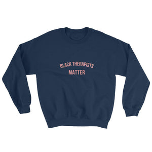 Black Therapists Matter - Sweatshirt