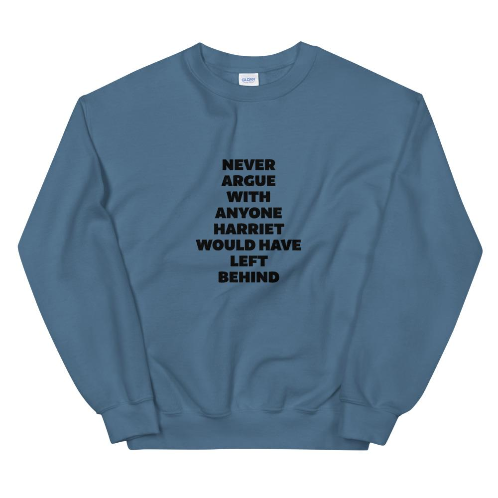 Never Argue With Anyone Harriet  Would Have Left Behind - Sweatshirt