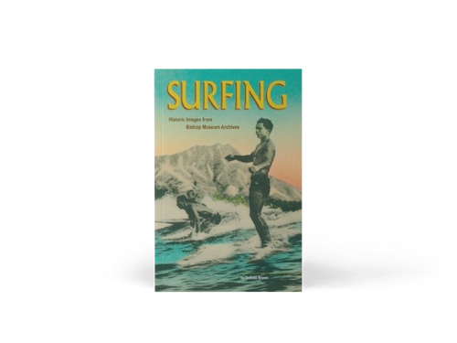 Surfing: Historic Images from the Bishop Museum Archives