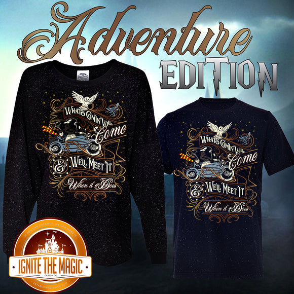 [Adventure Edition] What's Coming Will Come & We'll Meet It When It Does - Unisex Tees, Unisex Jerseys, + Women's Tees - Ignite the Magic