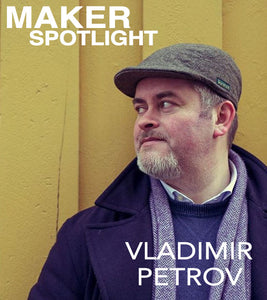 MAKER SPOLIGHT#1: Vladimir Petrov