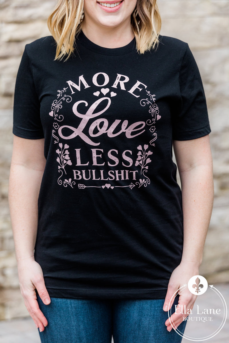 More Love Less Bullshit Tee FINAL SALE