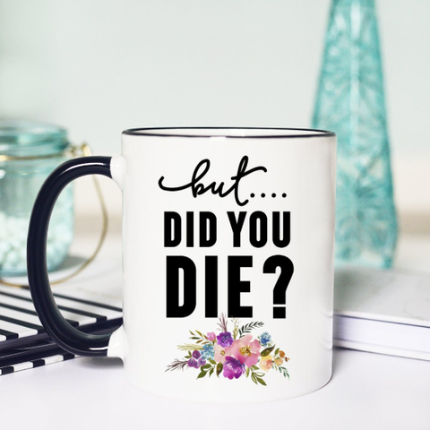 But, Did You Die Mug