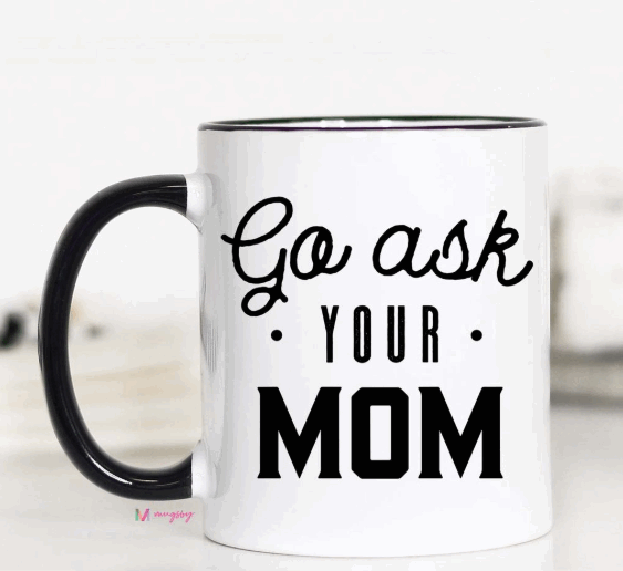 Go Ask Your Mom Mug - FINAL SALE