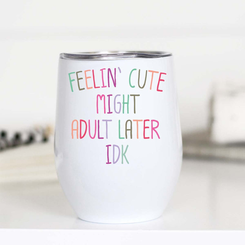 Feelin Cute Wine Tumbler