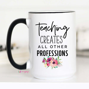 Teaching Creates Mug -15oz