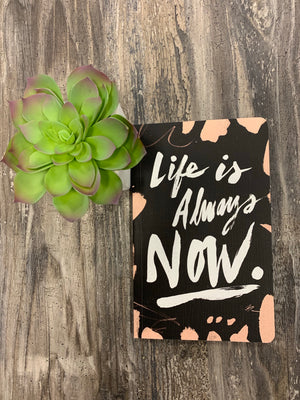 Life is Always Now Notebook