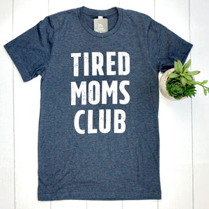 Tired Moms Club Tee FINAL SALE