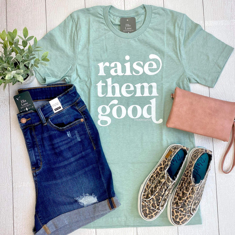Raise Them Good Tee