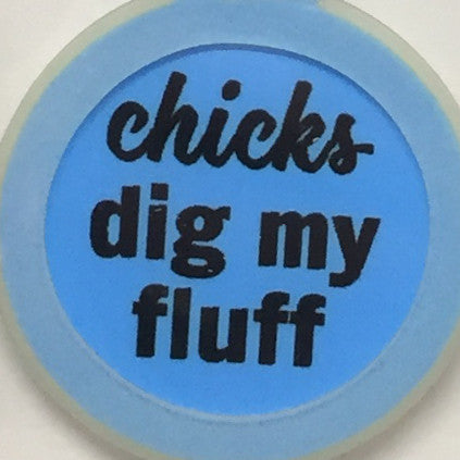 Chicks Dig My Fluff Tag