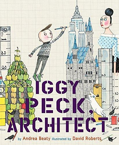 Iggy Peck, Architect by Andrea Beaty and David Roberts Front Cover