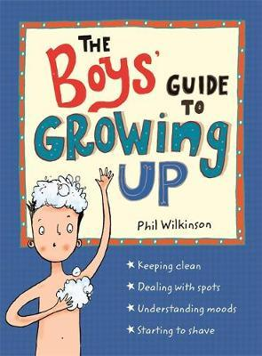 The Boys' Guide to Growing Up - Guide to Growing Up by Phil Wilkinson,Sarah Horne