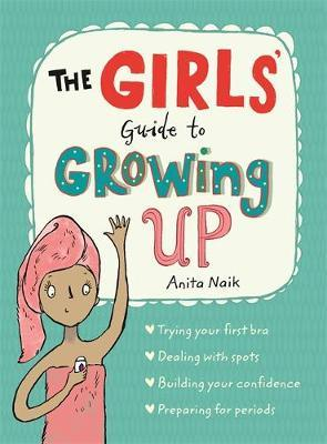 The Girls' Guide to Growing Up - Guide to Growing Up (Paperback) Anita Naik (author), Sarah Horne (illustrator)