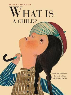 What Is a Child? by Beatrice Alemagna front cover