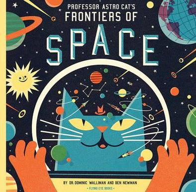 Professor Astro Cat's Frontiers of Space by Ben Newman and Dr Dominic Walliman