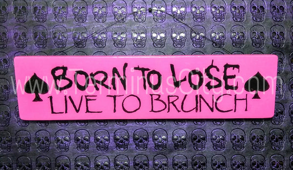 Handmade Hand Painted Wooden Sign - Born To Lose, Live To Brunch (Custom Available)