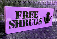Handmade Hand Painted Wooden Sign - Free Shrugs (Custom Available)