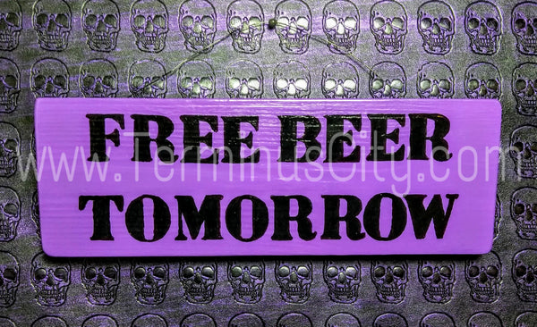Handmade Hand Painted Sign - Free Beer Tomorrow (Custom Available)