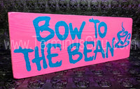 Handmade Hand Painted Signs - Bow To The Bean (Custom Available)