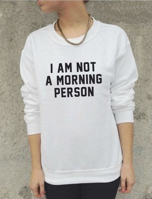 I AM NOT A MORNING PERSON Pullover