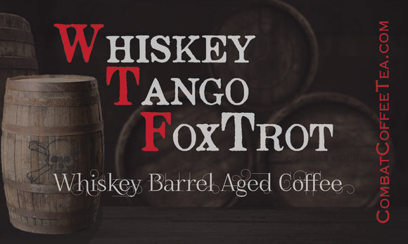 Whiskey Tango Foxtrot - Whiskey Barrel Aged Coffee - Medium Roast