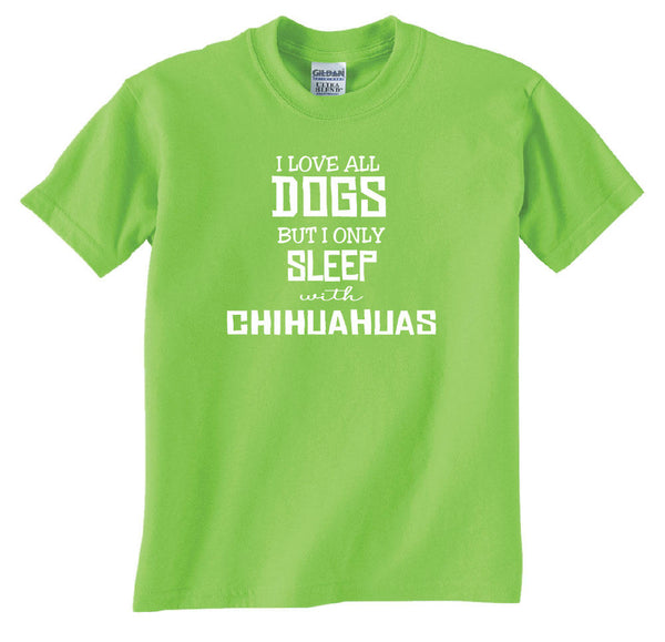 I Love All Dogs but I Only Sleep with Chihuahuas Gildan Short Sleeve Adult Unisex Dog Lover Shirt Puppy Shirt