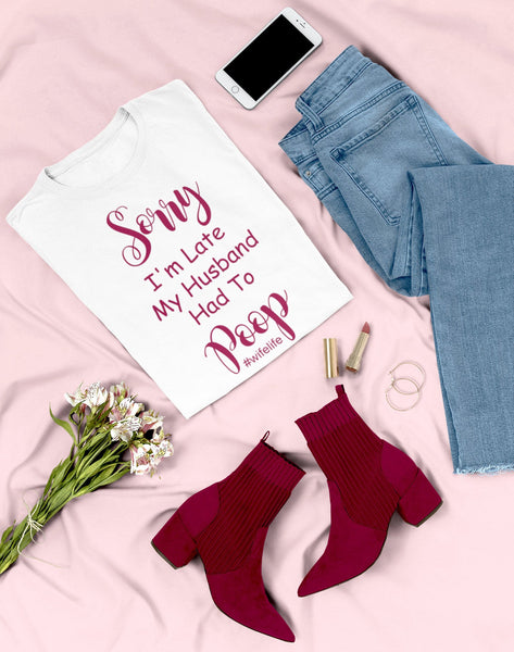 Sorry I'm Late My Husband had to Poop Shirt