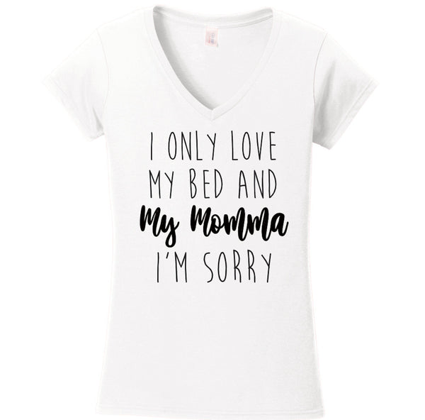 I Only Love My Bed And My Momma Im Sorry Short Sleeve Classic V-Neck Tee