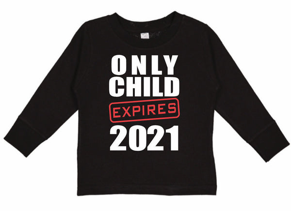 Only Child Expires 2021 LONG SLEEVE T Shirt