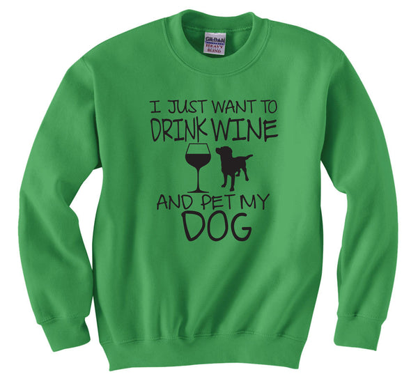 I Just Want to Drink Wine and Pet My Dog  Funny Dog Shirt Drink Wine Crewneck