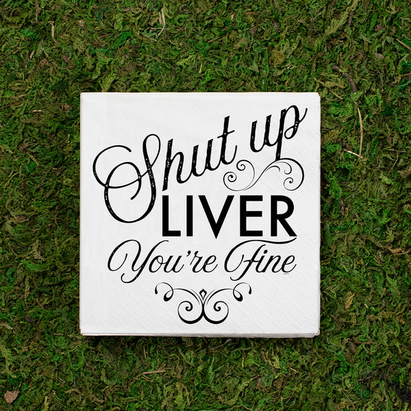 Twisted Wares - Shut Up Liver You're Fine COCKTAIL NAPKIN