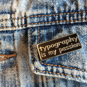 'TYPOGRAPHY IS MY PASSION' PIN