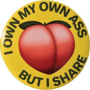 'I OWN MY OWN ASS BUT I SHARE' MAGNET