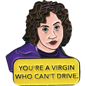 'YOU'RE A VIRGIN WHO CAN'T DRIVE' PIN
