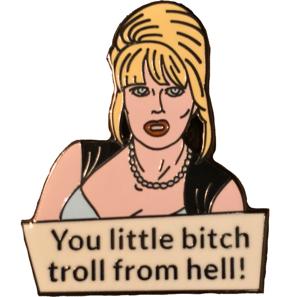 Patsy 'You little bitch troll from hell!' Enamel Pin