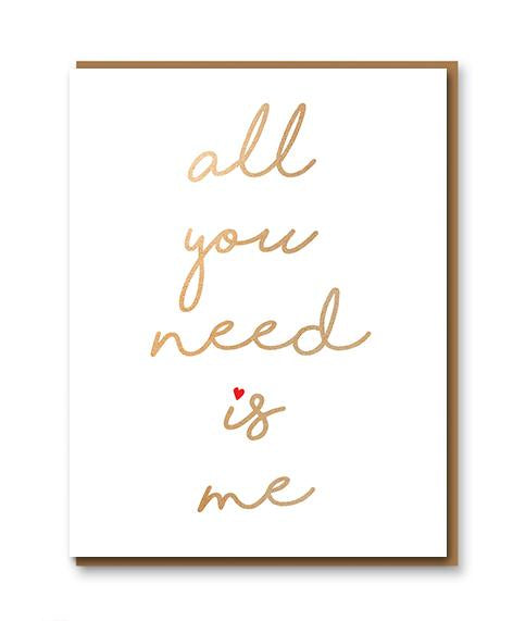 all you need is me greeting card