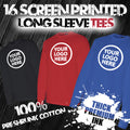 16 Custom Screen Printed Long Sleeve Tees