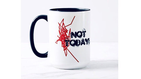 """Not Today"" 15-ounce mug"