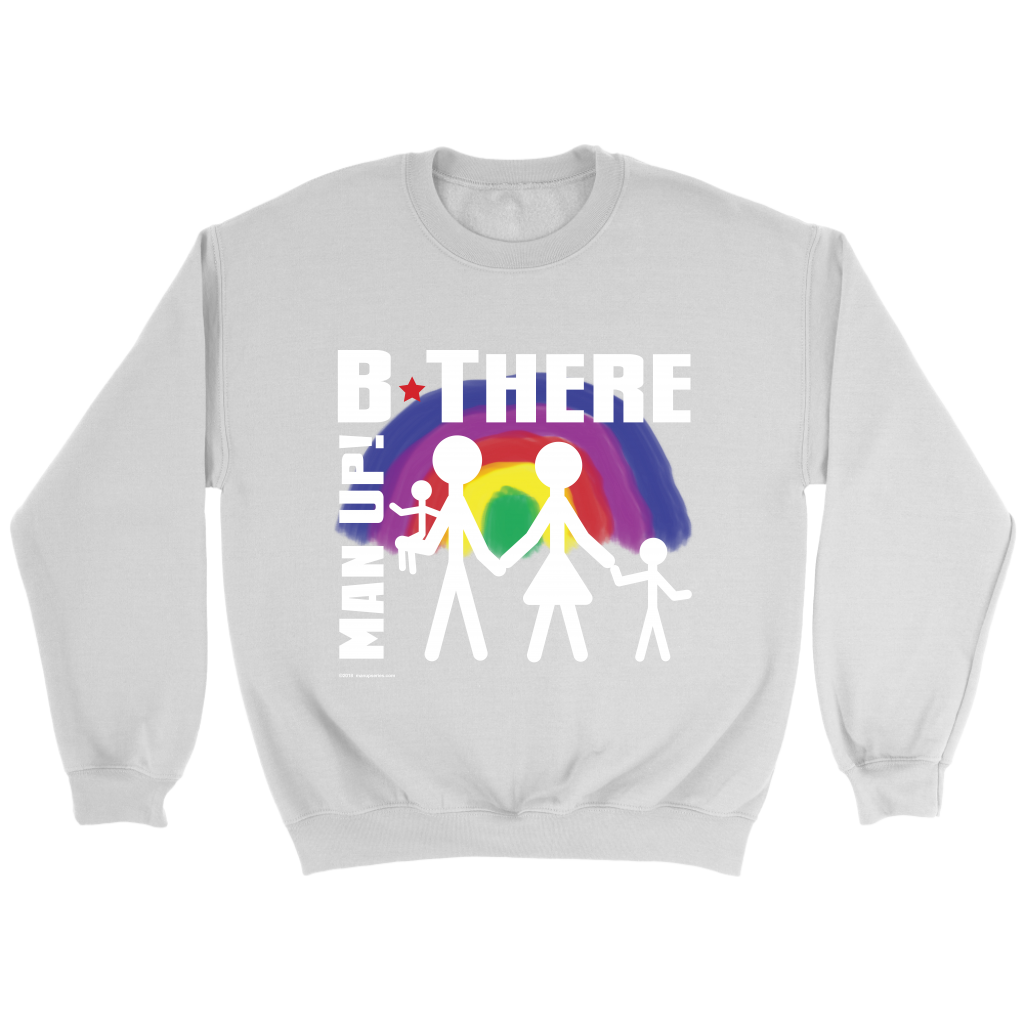 Man Up! B There Man With Family Under Rainbow Men's White Sweatshirt - ManUp!Series