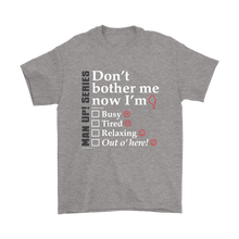 Man Up! Series Don't Bother Me Now I'm Men's T - ManUp!Series