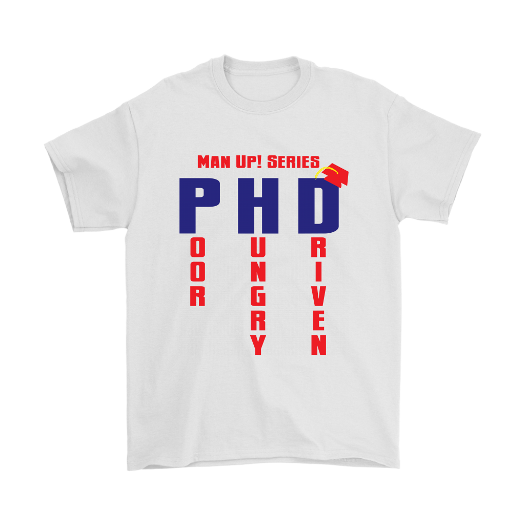 Man Up! Series PHD Poor Hungry Driven Men's T - ManUp!Series