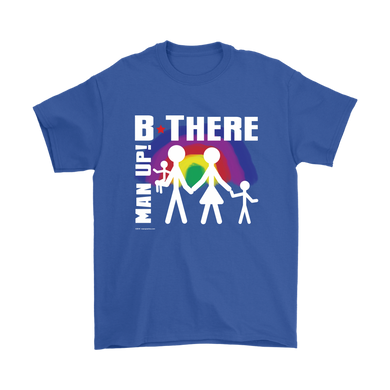 Man Up! B There Man With Family Under Rainbow Men's T - ManUp!Series