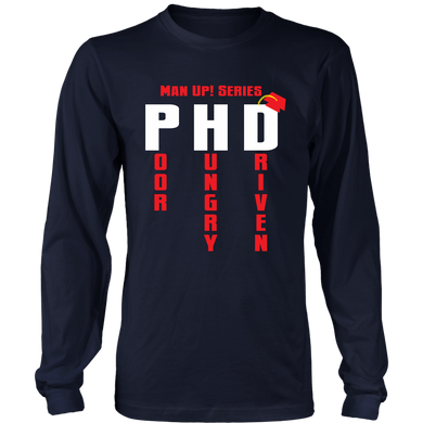 Man Up! PHD Poor Hungry Driven Men's Long Sleeve - ManUp!Series