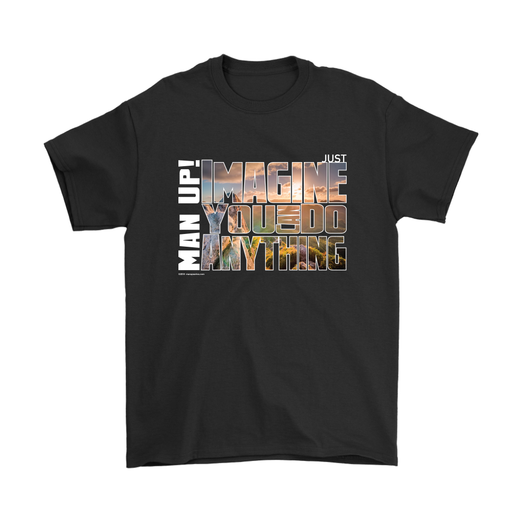 Man Up! Imagine You Can Do Anything Men's T - ManUp!Series
