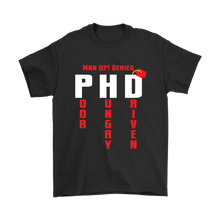Man Up! Series PHD Poor Hungy Driven Men's T - ManUp!Series