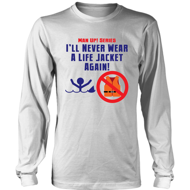Man Up! I'll Never Wear A Life Jacket Men's Long Sleeve - ManUp!Series
