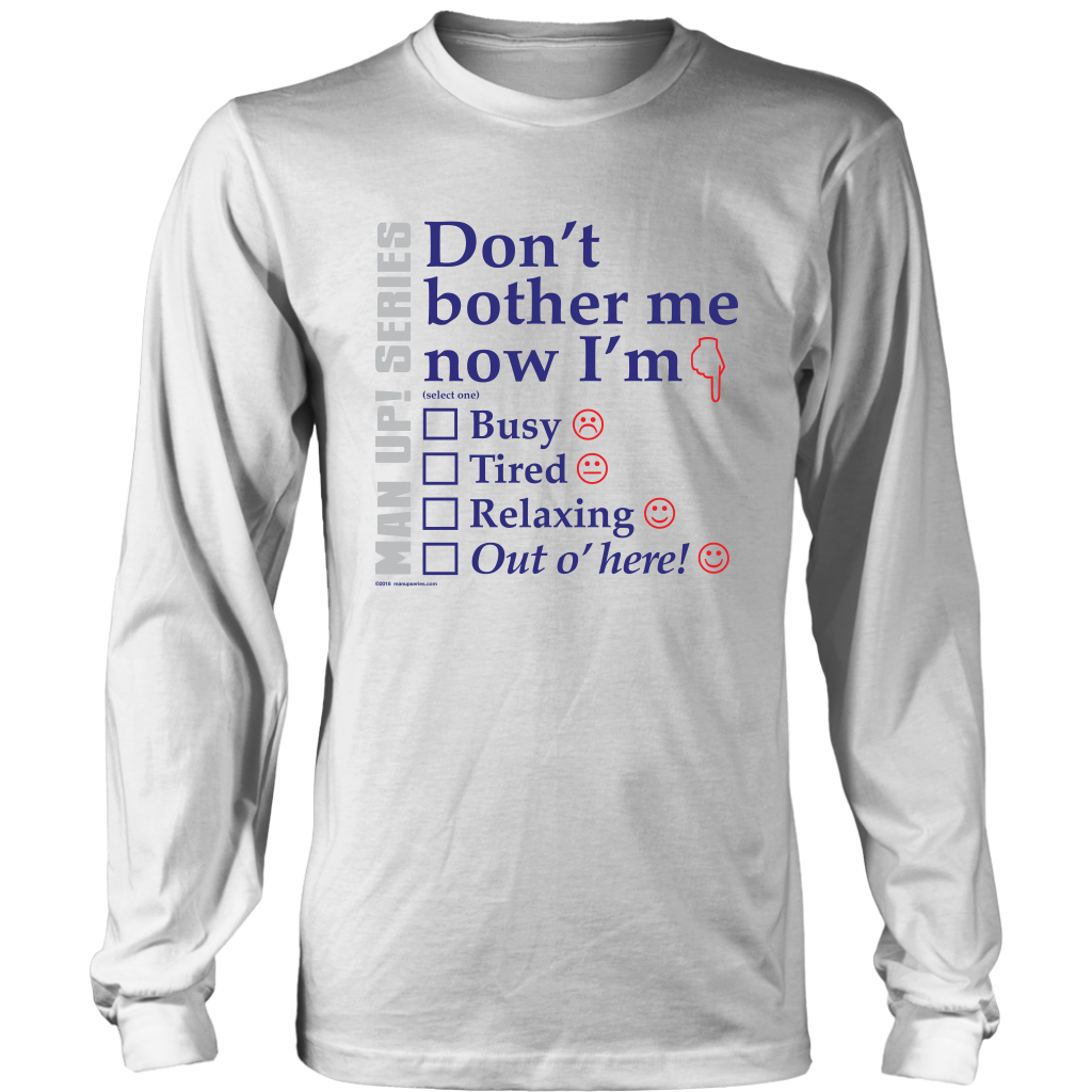 Man Up! Don't Bother Me Now Men's Long Sleeve - ManUp!Series