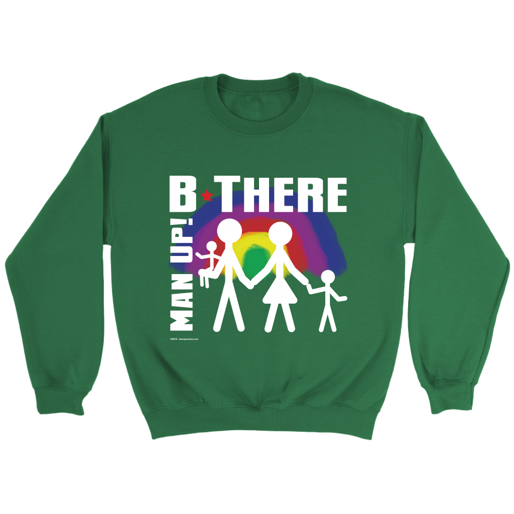 Man Up! B There Man With Family Under Rainbow Men's Green Sweatshirt - ManUp!Series